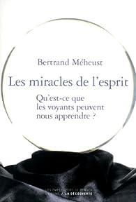 Les miracles de l'esprit : Qu'est ce que les voyants peuvent nous apprendre ? par Bertrand Méheust