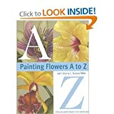 Painting Flowers A-Z, Sherry C. Nelson, 089134957X