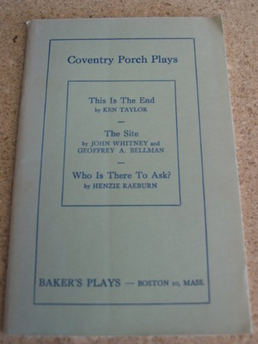 Coventry Porch Plays: This is the End / The Site / Who is There to Ask?