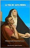 LA VIDA DE  SANTA MÓNICA: Modelo de Madres Cristianas (Spanish Edition)