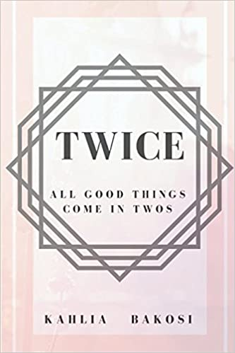 twice all good things come in twos kahlia bakosi 9781520752457