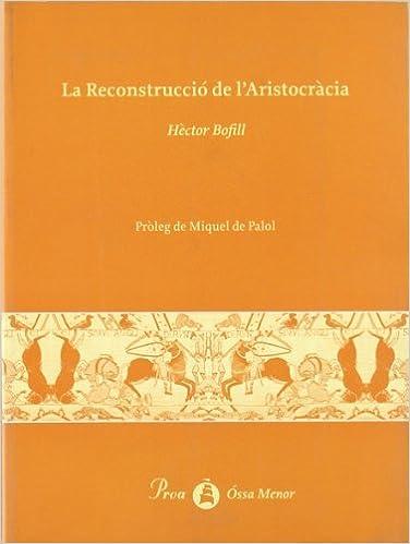 Descargas de libros electrónicos gratis para palm La Reconstrucció de l'Aristocràcia (ELS LLIBRES DE L'OSSA MENOR) in Spanish iBook 8482566709