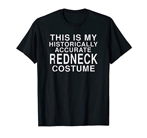 My Historical Redneck Costume: Funny Halloween T-Shirt]()