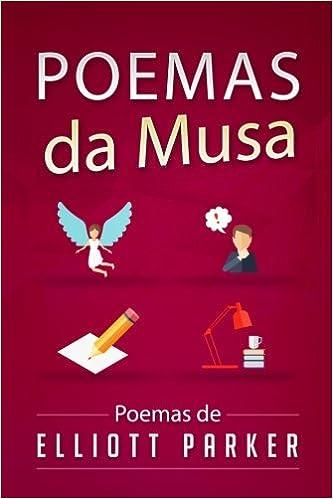 Poemas da Musa (Portuguese Edition): Elliott Parker, Mafalda Pinto: 9781507103166: Amazon.com: Books