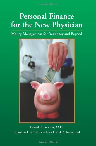 Personal Finance for the New Physician -- Money Management for Residency and Beyond by Daniel R. Lefebvre (2007-10-23)