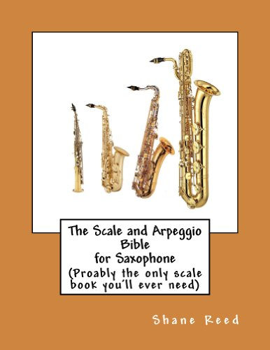 The Scale and Arpeggio Bible  for Saxophone: (probably the only scale book you'll ever need)