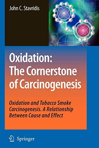Oxidation: The Cornerstone of Carcinogenesis: Oxidation and Tobacco Smoke Carcinogenesis. A Relationship Between Cause and Effect