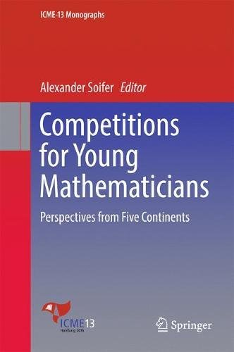 Competitions for Young Mathematicians: Perspectives from Five Continents (ICME-13 Monographs)