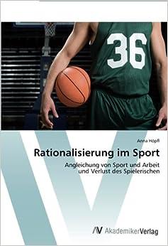Rationalisierung im Sport: Angleichung von Sport und Arbeit und Verlust des Spielerischen