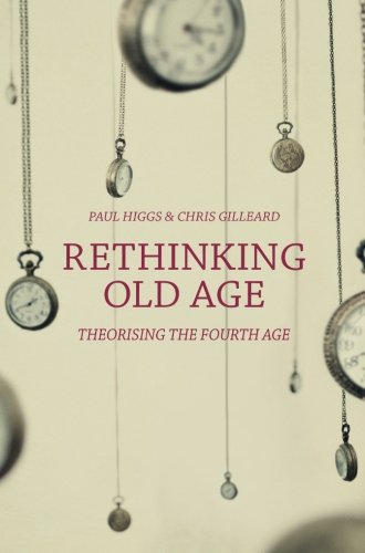 Rethinking Old Age: Theorising the Fourth Age