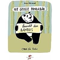 Der große Panda / Der große Panda lauscht dem Bambus (China für Kinder)