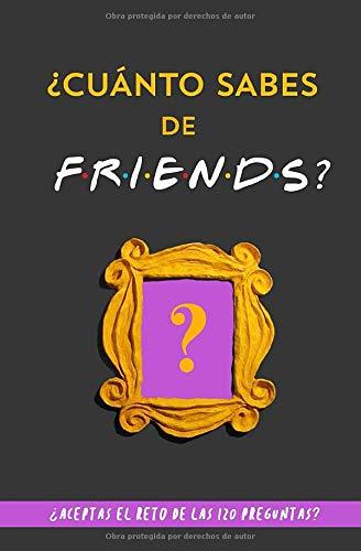 ¿Cuánto sabes de Friends?: ¿Aceptas el reto de las 120 preguntas? Libro de Friends para fans de Friends. Libro de Friends en español. Libro de la serie Friends tv. Regalo original para novia por Grete Garrido