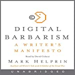 Digital Barbarism: A Writer's Manifesto | Mark Helprin