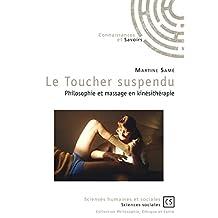 Le Toucher suspendu: Philosophie et massage en kinésithérapie (Sciences humaines et sociales)