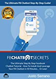 FB ChatBot Secrets: The Ultimate Step By Step