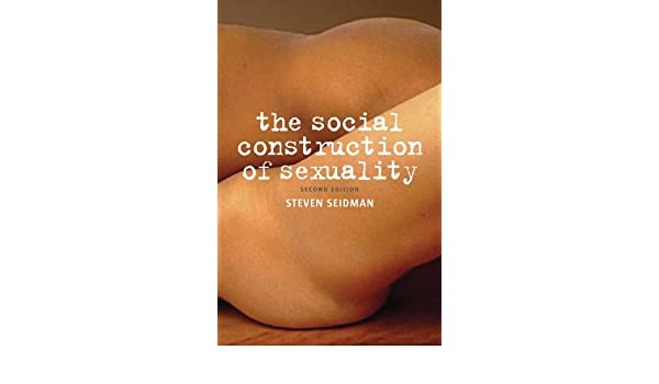 The social construction of sexuality seidman summary