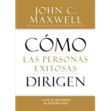 Como las personas exitosas dirigen/ How Successful People Lead: Lleve su influencia al proximo nivel/ Taking Your Influence to a Higher Level