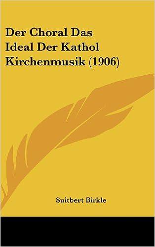 Der Choral Das Ideal Der Kathol Kirchenmusik (1906)