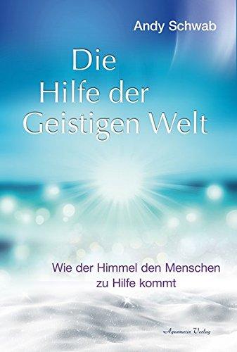 Die Hilfe der Geistigen Welt: Wie der Himmel den Menschen zu Hilfe kommt Gebundenes Buch – 17. Oktober 2017 Andy Schwab Aquamarin Verlag 3894277971 Esoterik
