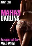 mafias darling erzogen bei der miss wahl dark romance german edition