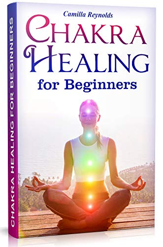 Chakra Healing for Beginners: The Ultimate Guide to Balancing, Healing, and Unblocking Your Chakras While Gaining Health and Positive Energy (Self Healing, Chakra Energy, Chakra Balancing, Auras) (Free Kindle Books On Energy)
