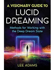 A Visionary Guide to Lucid Dreaming: Methods for Working with the Deep Dream State