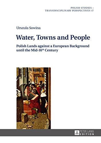 Water, Towns and People: Polish Lands against a European Background until the Mid-16th Century (Polish Studies – Transdisciplinary Perspectives)