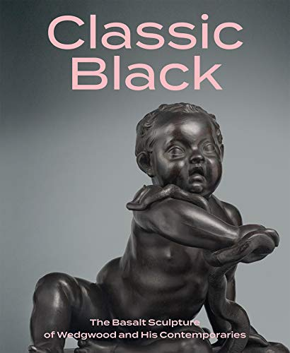 Classic Black: The Basalt Sculpture of Wedgwood and His Contemporaries