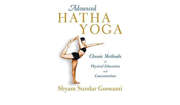 Advanced Hatha Yoga: Classic Methods of Physical Education ...