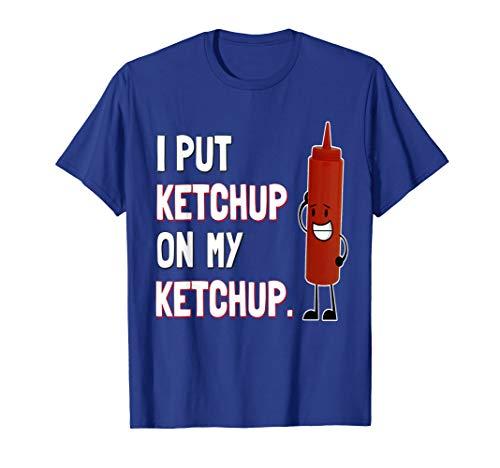 I Put Ketchup on My Ketchup T Shirt Ketchup Lover Gift