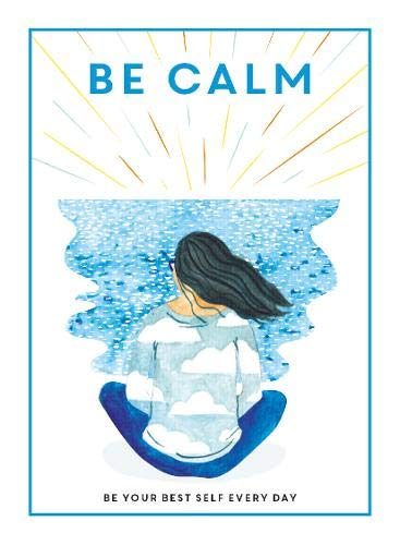 Be Calm: Be Your Best Self Every Day (Be You)