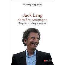 Jack Lang, dernière campagne: Eloge de la politique joyeuse (French Edition)