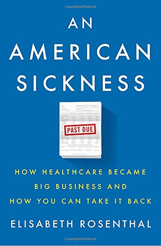 Image of An American Sickness: How Healthcare Became Big Business and How You Can Take It Back
