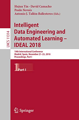 Intelligent Data Engineering and Automated Learning - IDEAL 2018: 19th International Conference,  Madrid, Spain, November 21-23, 2018, Proceedings, Part ... incl. Internet/Web, and HCI Book 11314)