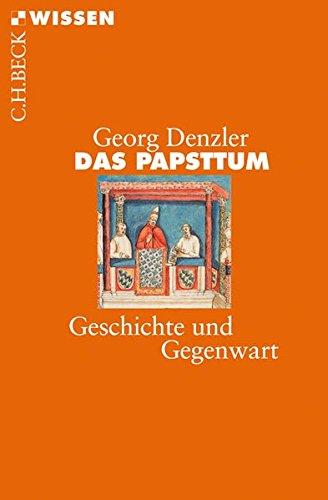 Das Papsttum: Geschichte und Gegenwart