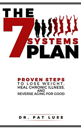 THE 7 SYSTEMS PLAN: PROVEN STEPS TO LOSE WEIGHT, HEAL CHRONIC ILLNESS AND REVERSE AGING FOR ()