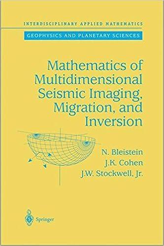 Mathematics of multidimensional seismic imaging migration and mathematics of multidimensional seismic imaging migration and inversion interdisciplinary applied mathematics 2001st edition fandeluxe Choice Image