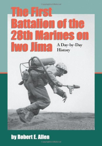 - The First Battalion of the 28th Marines on Iwo Jima: A Day-by-Day History from Personal Accounts and Official Reports, with Complete Muster Rolls
