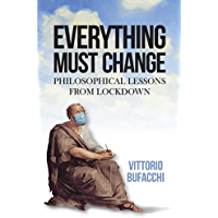 Everything must change: Philosophical lessons from lockdown (English Edition)