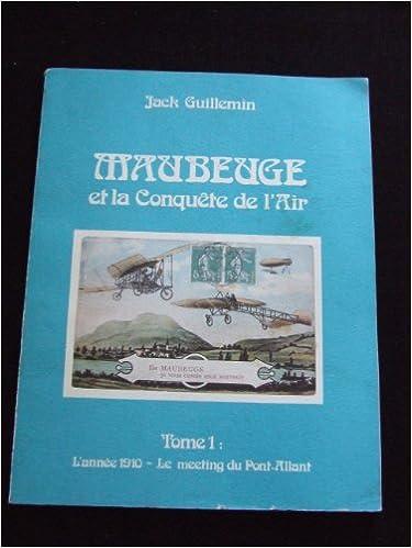 Ebooks pour le téléchargement d'ipad Maubeuge et la conquête de l'air : Le meeting du Pont-Allant by Jack Guillemin PDF B0014MW146