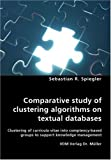 Comparative Study of Clustering Algorithms on Textual Databases - Clustering of Curricula Vitae into Comptency-Based Groups to Support Knowledge Manag, Sebastian Spiegler, 3836448793