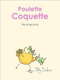 Tilly et ses amis : Poulette coquette par Polly Dunbar