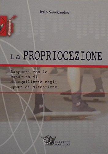 La propriocezione. Rapporti con la capacità di disequilibrio negli sport di situazione Copertina flessibile – 1 mag 2007 Italo Sannicandro Calzetti Mariucci 8860281016 Allenamenti sportivi