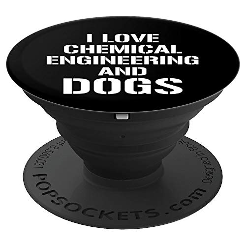 I Love Chemical Engineering And Dogs Cute Chemical Engineer - PopSockets Grip and Stand for Phones and Tablets (Love An Engineer)