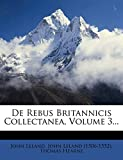 de Rebus Britannicis Collectanea, Volume 3... (Latin Edition)