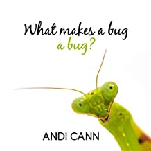 What Makes a Bug a Bug? (Animal Classes Book 2)