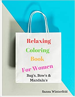 Relaxation Coloring Book For Women Bags Bows And Mandalas Winterfeld Sansa 9781077576797 Amazon Com Books