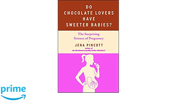 Do Chocolate Lovers Have Sweeter Babies?: The Surprising Science of Pregnancy: Amazon.es: Jena Pincott: Libros en idiomas extranjeros