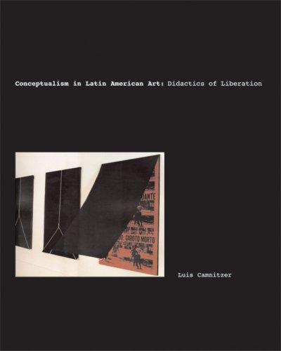 Conceptualism in Latin American Art: Didactics of Liberation (Joe R. and Teresa Lozano Long Series in Latin American and