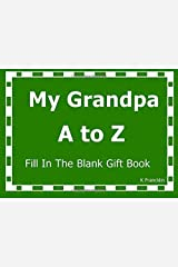 My Grandpa A to Z Fill In The Blank Gift Book (A to Z Gift Books) (Volume 4) Diary